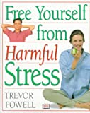 Free Yourself from Harmful Stress, Trevor Powell, 0789414759