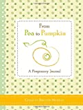 img - for From Pea to Pumpkin: A Pregnancy Journal book / textbook / text book
