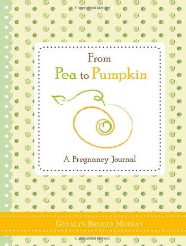 From Pea to Pumpkin: A Pregnancy Journal (Sweet Pea Announcements)