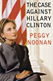 The Case Against Hillary Clinton, Peggy Noonan, 0060393408