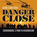 Danger Close: Commanding 3 Para in Afghanistan Audiobook by Colonel Stuart Tootal Narrated by Simon Shepherd