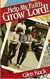 Help My Faith Grow, Lord!, Glen Kuck, 0570038944
