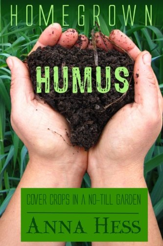 Homegrown Humus: Cover Crops in a No-Till Garden (Permaculture Gardener) (Volume 1)