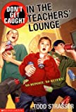 Don't Get Caught in the Teachers' Lounge, Todd Strasser, 0439210658