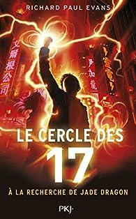 Le cercle des 17, tome 4 : A la recherche de Jade Dragon par Richard Paul Evans