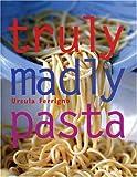 Truly, Madly Pasta, Ursula Ferrigno, 0847825477