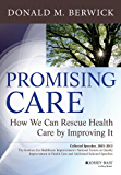 Promising Care: How We Can Rescue Health Care by Improving It (Jossey-Bass Public Health)