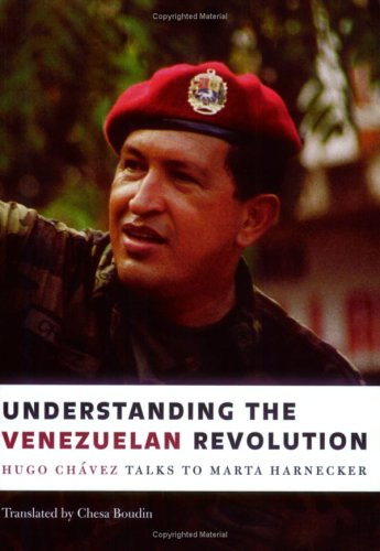 Understanding the Venezuelan Revolution: Hugo Chavez Talks to Marta Harnecker (Monthly President)