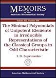 The Minimal Polynomials of Unipotent Elements in Irreducible Representations of the Classical Groups in Odd Characteristic, I. D. Suprunenko, 0821843699