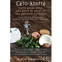 Céto-Adapté: Votre guide pour une perte de poids et une guérison accélérées (French Edition)