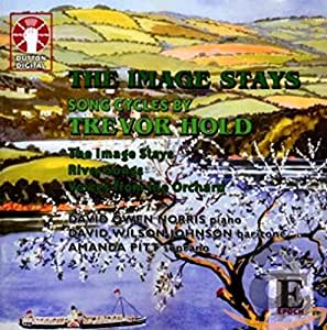 Songs Cycles by Trevor Hold (The Image Stays / River Songs / Voices from the Orchard)