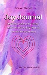 Joy Journal: Keeping track of the things which bring us Joy help us handle life's stresses! (Pocket Journal Series) (Volume 1)