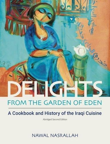 Delights from the Garden of Eden: A Cookbook and History of the Iraqi Cuisine (Abbreviated Version of the Second Edition) by Nawal Nasrallah