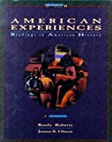 American Experiences Vol. 2 : Readings in American History, Roberts, Randy and Olson, Charles L., 0673467376