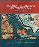 Rice and the Making of South Carolina : An Introductory Essay, Littlefield, Daniel C., 1880067293