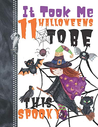 It Took Me 11 Halloweens To Be This Spooky: Scary Halloween Trick Or Trick Flying Witch Doodling & Drawing Art Book Sketchbook Journal For Girls ()