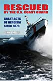 Rescued By The U.S. Coast Guard: Great Acts Of Heroism Since 1878