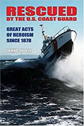 Rescued by the United States Coast Guard: Great Acts of Heroism Since 1878
