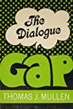 The Dialogue Gap, Thomas James Mullen, 0687107229