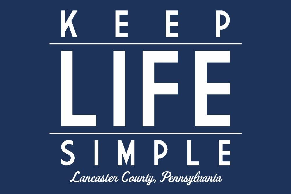 Pennsylvania Keep Life Simple 24x36 SIGNED Print Master Art Print - Wall Decor Poster Simply Said 79088 Lancaster