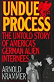 Undue Process: The Untold Story of America's German Alien Internees