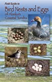 Field Guide to Bird Nests and Eggs of Alaska's Coastal Tundra, Bowman, T., 1566121299