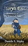 The Story's End: Book Seven of The Wilderhark Tales (Volume 7)
