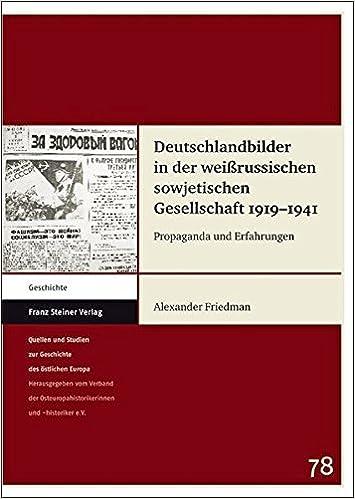 Deutschlandbilder in der weissrussischen sowjetischen Gesellschaft 1919-1941: Propaganda und Erfahrungen (Quellen Und Studien Zur Geschichte Des Ostlichen Europa) (German Edition)