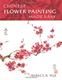Chinese Flower Painting Made Easy, Rebecca Yue, 1843401428