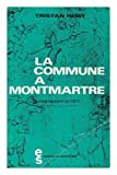 img - for La Commune a Montmartre, 23 Mai 1871 / Tristan Remy book / textbook / text book