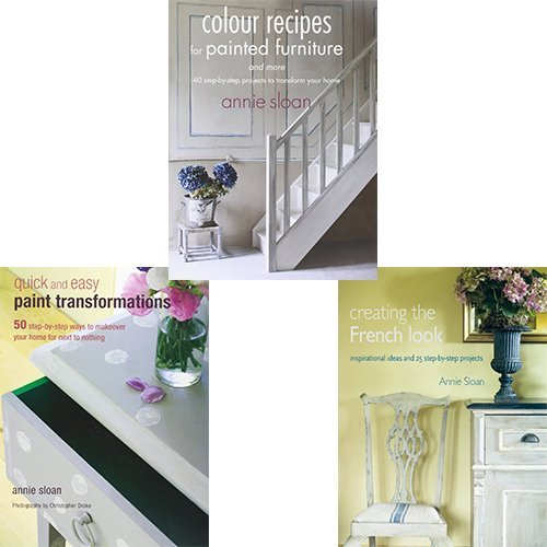 Annie Sloan Collection 3 Books Set (Quick and Easy Paint Transformations, Colour Recipes for Painted Furniture, Creating the French Look)