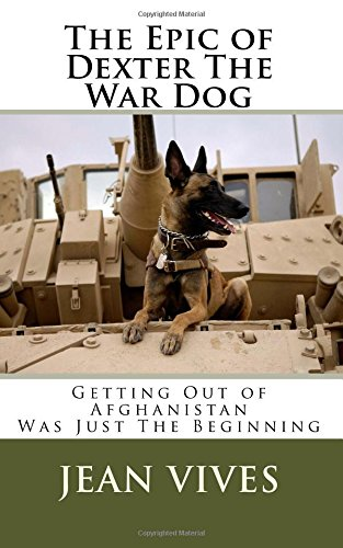 Download The Epic of Dexter The War Dog: Getting Out of Afghanistan Was Just The Beginning PDF