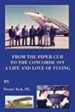 From the Piper Cub to the Concorde Sst, Dennis Tuck and P.E., 1418496405