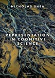 "Nicholas Shea, ""Representation in Cognitive Science"" (Oxford UP, 2018)"