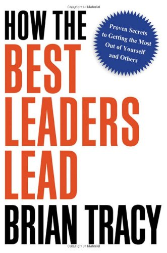 How the Best Leaders Lead by Brian Tracy, Publisher : AMACOM
