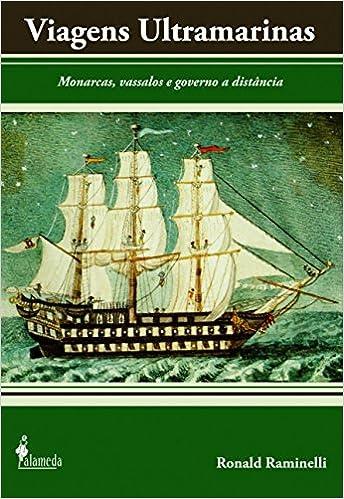 Viagens Ultramarinas. Monarcas, Vassalos E Governo A Distancia Em Portuguese do Brasil: Amazon.es: Ronald Raminelli: Libros