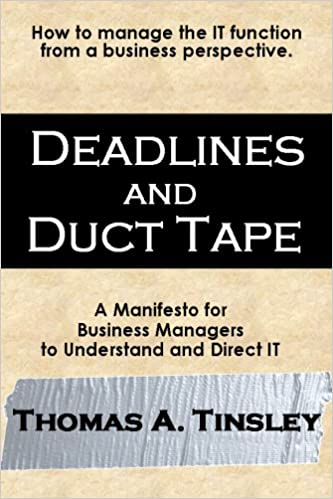 Read online Deadlines and Duct Tape: How to Manage the I.T. Function from a Business Perspective PDF, azw (Kindle), ePub