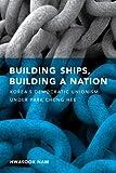 Building Ships, Building a Nation, Hwasook Bergquist Nam, 0295988673
