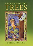 img - for Listening to Trees by Thea Holly (2001-11-04) book / textbook / text book