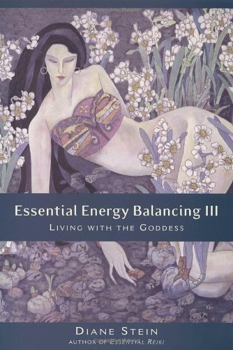 Essential Energy Balancing III: Living with the Goddess by Crossing Press