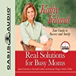 Real Solutions for Busy Moms: Your Guide to Success and Sanity | Kathy Ireland
