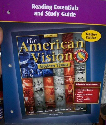 Reading Essentials and Study Guide (The American Vision: Modern Times Teacher Edition, California Edition) by Joyce Appleby (2006-05-03) (The American Vision Modern Times California Edition)