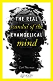 img - for The Real Scandal of the Evangelical Mind by Carl Trueman (2012-11-30) book / textbook / text book