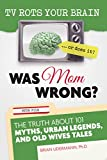 img - for TV Rots Your Brain ... Or Does It? Was Mom Wrong? book / textbook / text book
