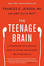 The Teenage Brain: A Neuroscientist's Survival Guide to Raising Adolescents and Young Ad
