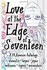Love at the Edge of Seventeen: A YA Romance Anthology Paperback