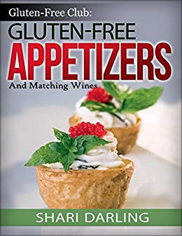 GLUTEN-FREE CLUB: GLUTEN-FREE APPETIZERS AND MATCHING WINES: SIMPLE AND GOURMET APPETIZERS WITH EVERYDAY WINES by [Darling, Shari]
