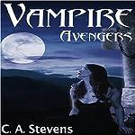 Vampire Avengers: Vampire Avengers, Book 1 | C.A. Stevens
