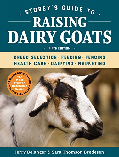 Storey's Guide to Raising Dairy Goats, 5th Edition: Breed Selection, Feeding, Fencing, Health Care, Dairying, Marketing (Storey's Guide to Raising) by [Belanger, Jerry, Bredesen, Sara Thomson]