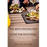 The Best Step-By-Step Ketogenic Diet Guide for Beginners: Lose Weight Fast and Achieve Your Dream Body in No Time